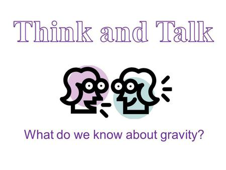 What do we know about gravity?. What is gravity? What is the force of gravity? What are the effects of gravity? What do we know about gravity? How can.