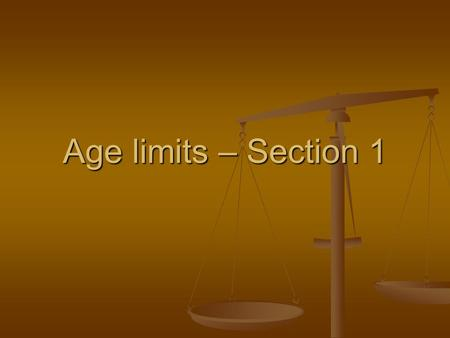 Age limits – Section 1. From birth Have your own passport Have your own passport Have a bank account Have a bank account.