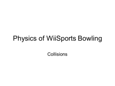 Physics of WiiSports Bowling Collisions. (Autoplay and pause at 0:33) What happens next? How does the software decide?