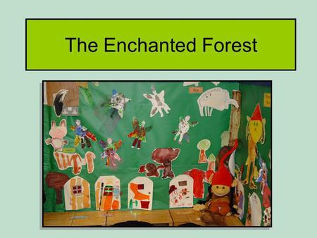 The Enchanted Forest. Project Aim To use a Storyline approach to study the effects on early literacy.
