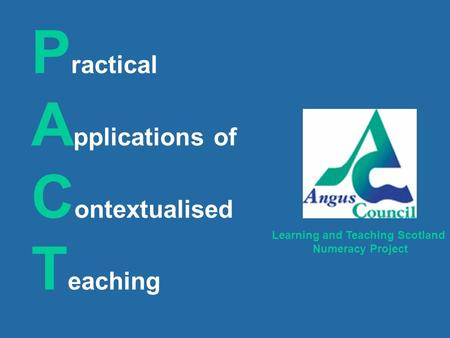 P ractical A pplications of C ontextualised T eaching Learning and Teaching Scotland Numeracy Project.
