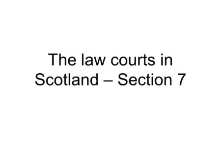 The law courts in Scotland – Section 7. District Courts There are 30 district courts in Scotland Justice of the Peace (a lay person who is not legally.