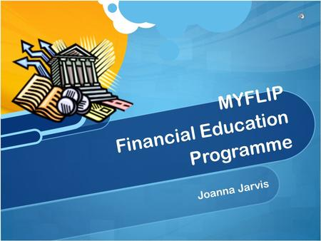 Joanna Jarvis MYFLIP Financial Education Programme.