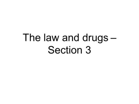 The law and drugs – Section 3. What is a drug? A drug can be: Any substance used in the composition of medicine or A substance used to stupefy or poison.