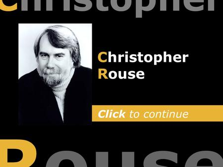 Click to continue Christopher Rouse Christopher Rouse.