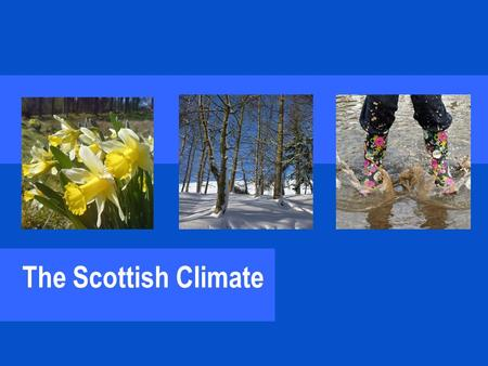The Scottish Climate. Scotland has a temperate climate. Places with a temperate climate have four seasons; spring, summer, autumn and winter. The weather.