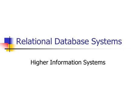 Relational Database Systems Higher Information Systems.