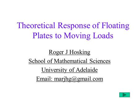 Theoretical Response of Floating Plates to Moving Loads Roger J Hosking School of Mathematical Sciences University of Adelaide