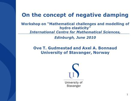 1 On the concept of negative damping Workshop on Mathematical challenges and modelling of hydro elasticity International Centre for Mathematical Sciences,