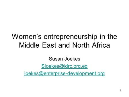 Womens entrepreneurship in the Middle East and North Africa Susan Joekes  1.