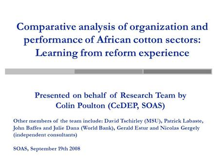 Comparative analysis of organization and performance of African cotton sectors: Learning from reform experience Presented on behalf of Research Team by.