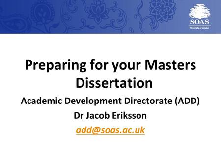Preparing for your Masters Dissertation Academic Development Directorate (ADD) Dr Jacob Eriksson
