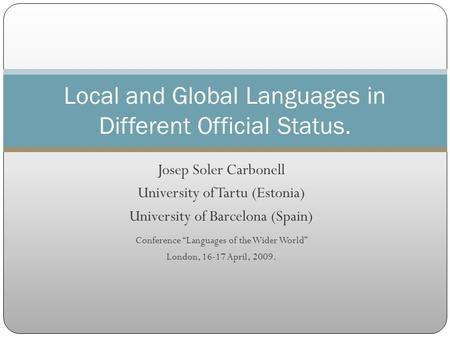 Josep Soler Carbonell University of Tartu (Estonia) University of Barcelona (Spain) Conference Languages of the Wider World London, 16-17 April, 2009.