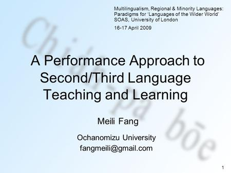 1 A Performance Approach to Second/Third Language Teaching and Learning Ochanomizu University Multilingualism, Regional & Minority.