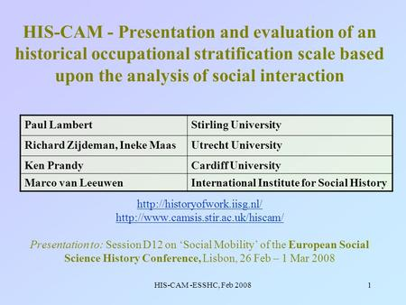 HIS-CAM -ESSHC, Feb 20081 HIS-CAM - Presentation and evaluation of an historical occupational stratification scale based upon the analysis of social interaction.