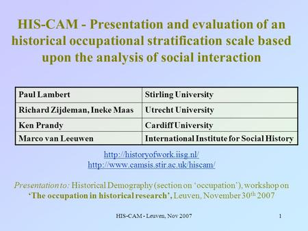 HIS-CAM - Leuven, Nov 20071 HIS-CAM - Presentation and evaluation of an historical occupational stratification scale based upon the analysis of social.