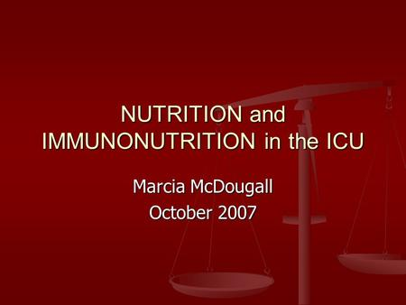 NUTRITION and IMMUNONUTRITION in the ICU Marcia McDougall October 2007.