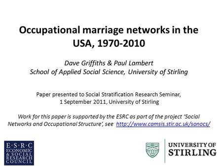 Occupational marriage networks in the USA, 1970-2010 Dave Griffiths & Paul Lambert School of Applied Social Science, University of Stirling Paper presented.