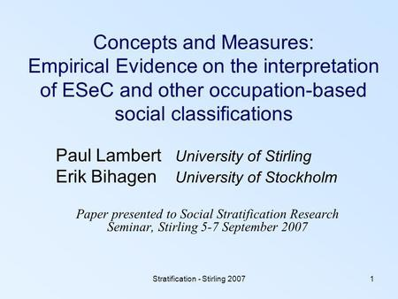 Stratification - Stirling 20071 Concepts and Measures: Empirical Evidence on the interpretation of ESeC and other occupation-based social classifications.