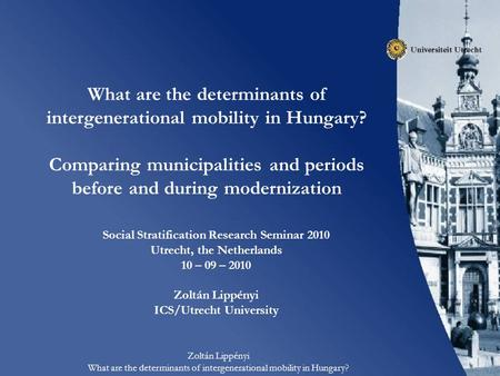 Zoltán Lippényi What are the determinants of intergenerational mobility in Hungary? What are the determinants of intergenerational mobility in Hungary?