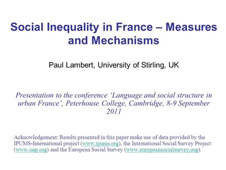 1 Social Inequality in France – Measures and Mechanisms Paul Lambert, University of Stirling, UK Presentation to the conference Language and social structure.