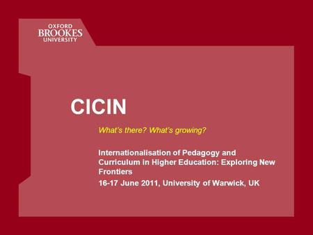 Whats there? Whats growing? Internationalisation of Pedagogy and Curriculum in Higher Education: Exploring New Frontiers 16-17 June 2011, University of.