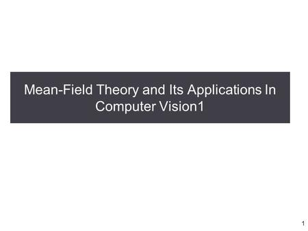 Mean-Field Theory and Its Applications In Computer Vision1 1.