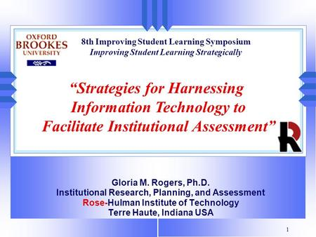 1 Gloria M. Rogers, Ph.D. Institutional Research, Planning, and Assessment Rose-Hulman Institute of Technology Terre Haute, Indiana USA 8th Improving.