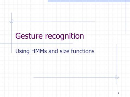 1 Gesture recognition Using HMMs and size functions.