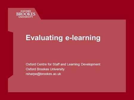 Evaluating e-learning Oxford Centre for Staff and Learning Development Oxford Brookes University