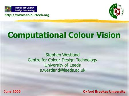 Computational Colour Vision Stephen Westland Centre for Colour Design Technology University of Leeds June 2005