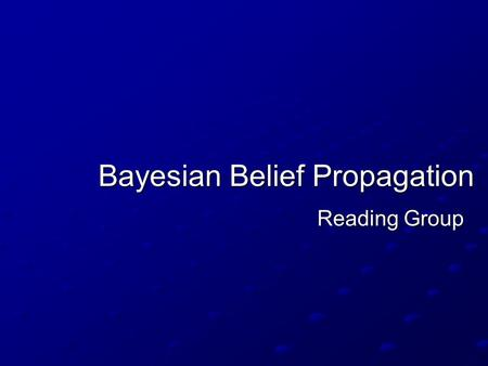 Bayesian Belief Propagation Reading Group. Overview Problem Background Bayesian Modelling Bayesian Modelling Markov Random Fields Markov Random Fields.