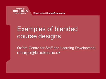 Directorate of Human Resources Examples of blended course designs Oxford Centre for Staff and Learning Development
