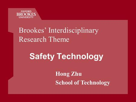 Hong Zhu School of Technology Safety Technology Brookes Interdisciplinary Research Theme.