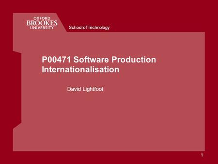 School of Technology 1 P00471 Software Production Internationalisation David Lightfoot.
