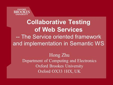 Collaborative Testing of Web Services -- The Service oriented framework and implementation in Semantic WS Hong Zhu Department of Computing and Electronics.