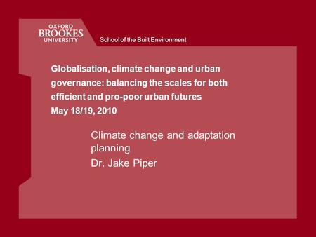 School of the Built Environment Globalisation, climate change and urban governance: balancing the scales for both efficient and pro-poor urban futures.