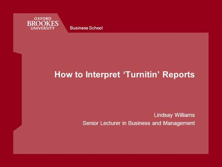 Business School How to Interpret Turnitin Reports Lindsay Williams Senior Lecturer in Business and Management.