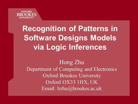 Recognition of Patterns in Software Designs Models via Logic Inferences Hong Zhu Department of Computing and Electronics Oxford Brookes University Oxford.