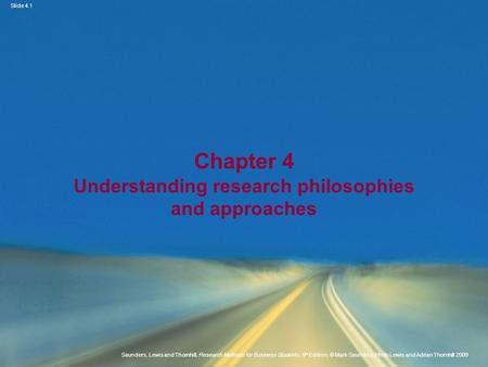 Slide 4.1 Saunders, Lewis and Thornhill, Research Methods for Business Students, 5 th Edition, © Mark Saunders, Philip Lewis and Adrian Thornhill 2009.