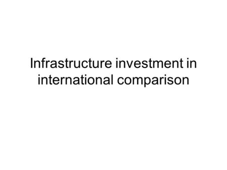 Infrastructure investment in international comparison.