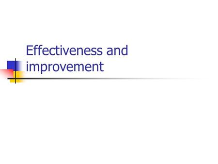 Effectiveness and improvement. Teacher effectiveness (HayMcBer, 2000) Research involved classroom observation, in-depth interviews, questionnaires, focus.