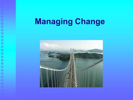 Managing Change. How does its implementation relate to school/college culture? What drives it? What theoretical models are there? How do people respond.