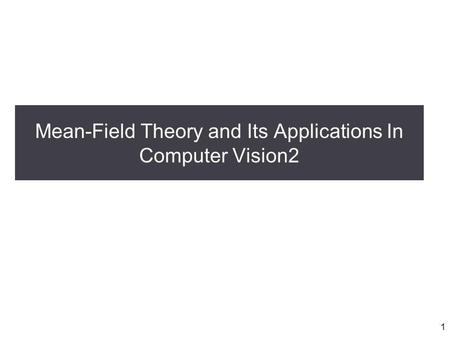 Mean-Field Theory and Its Applications In Computer Vision2