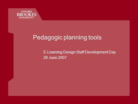 Pedagogic planning tools E-Learning Design Staff Development Day 28 June 2007.