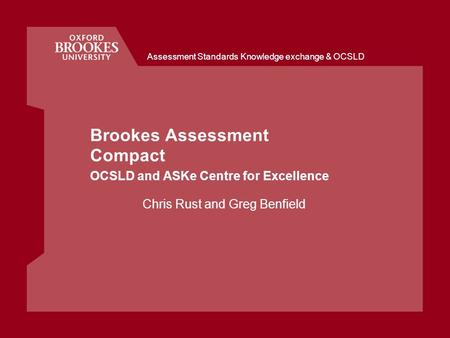 Brookes Assessment Compact OCSLD and ASKe Centre for Excellence Chris Rust and Greg Benfield Assessment Standards Knowledge exchange & OCSLD.