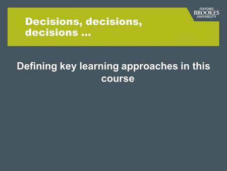 Decisions, decisions, decisions … Defining key learning approaches in this course.