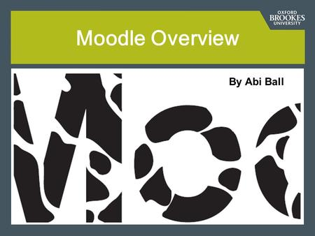 Moodle Overview By Abi Ball. How do I access Moodle? Direct URL –  (Link from the button on the.