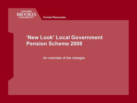 Human Resources New Look Local Government Pension Scheme 2008 An overview of the changes.