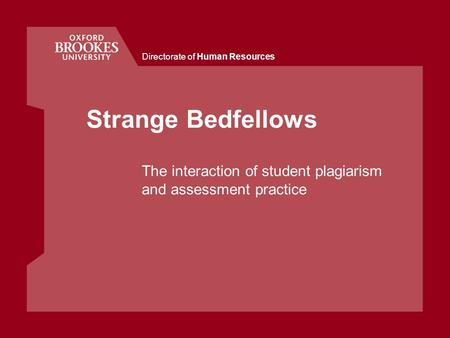 Directorate of Human Resources Strange Bedfellows The interaction of student plagiarism and assessment practice.